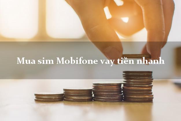 Mua sim Mobifone vay tiền nhanh