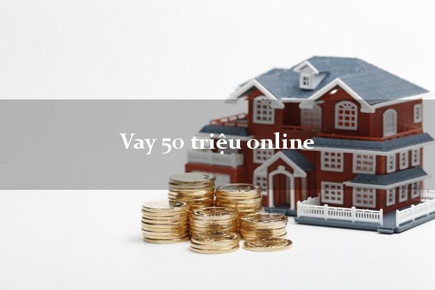 Vay 50 triệu online có tiền ngay