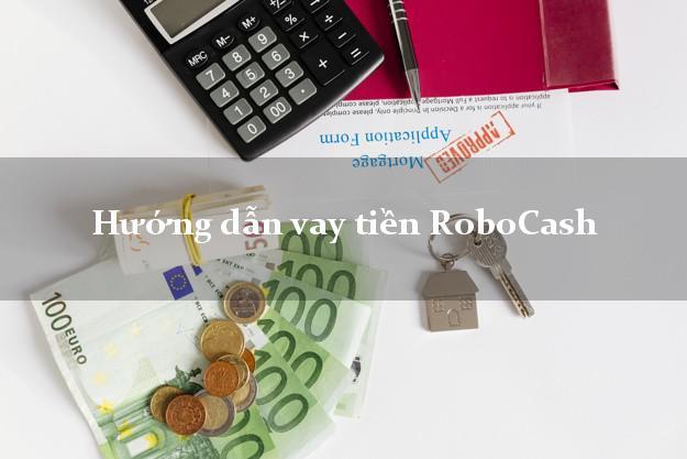 Hướng dẫn vay tiền RoboCash có tiền ngay