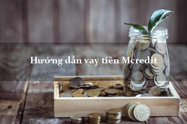 Hướng dẫn vay tiền Mcredit có ngay 15tr