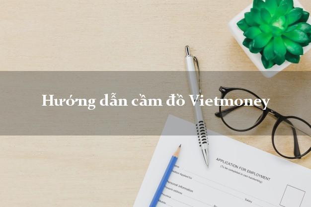 Hướng dẫn cầm đồ Vietmoney mới nhất