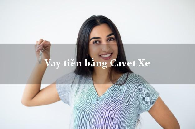 Vay tiền bằng Cavet Xe Trong Ngày